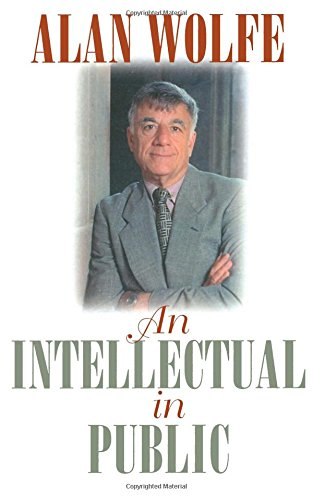 An Intellectual in Public (Contemporary Political And Social Issues) (0472068652) by Alan Wolfe