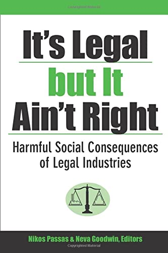 It's Legal but It Ain't Right - Harmful Social Consequences of Legal Industries: Passas, ...