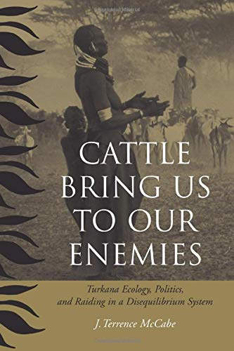 9780472068784: Cattle Bring Us to Our Enemies: Turkana Ecology, Politics, and Raiding in a Disequilibrium System (Human-Environment Interactions)