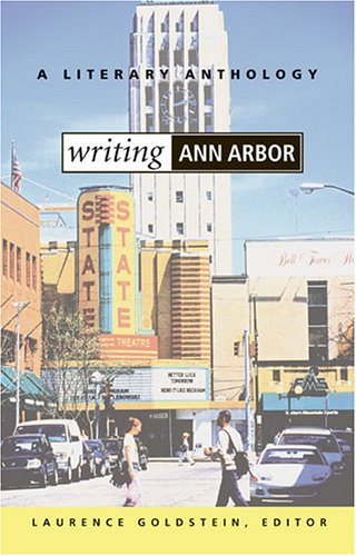 Writing Ann Arbor: A Literary Anthology (0472068997) by Laurence Goldstein
