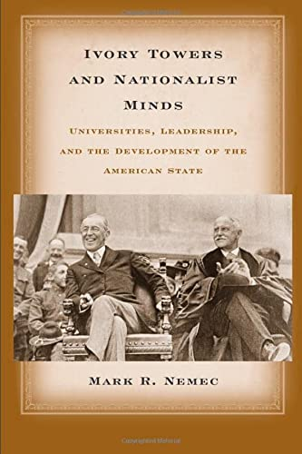 9780472069125: Ivory Towers and Nationalist Minds: Universities, Leadership, and the Development of the American State