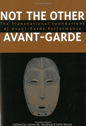 9780472069316: Not the Other Avant-Garde: The Transnational Foundations of Avant-Garde Performance (Theater: Theory/Text/Performance)