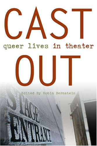 9780472069330: Cast Out: Queer Lives in Theater (Triangulations: Lesbian/Gay/Queer Theater/Drama/Performance)