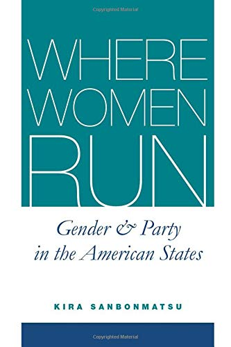 Where Women Run - Gender and Party in the American States: Sanbonmatsu, Kira