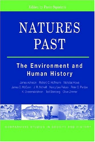 9780472069606: Natures Past: The Environment and Human History (The Comparative Studies in Society and History Book Series)