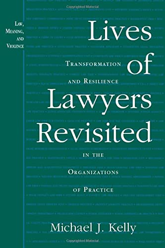 9780472069637: Lives of Lawyers Revisited: Transformation and Resilience in the Organizations of Practice (Law, Meaning, And Violence)