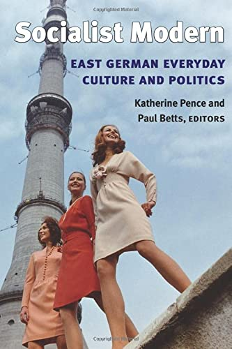 9780472069743: Socialist Modern: East German Everyday Culture And Politics