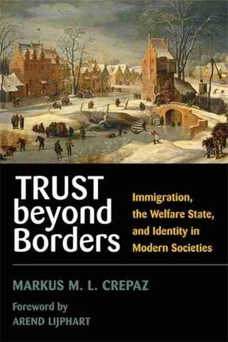 9780472069767: Trust beyond Borders: Immigration, the Welfare State, and Identity in Modern Societies (Contemporary Political And Social Issues)