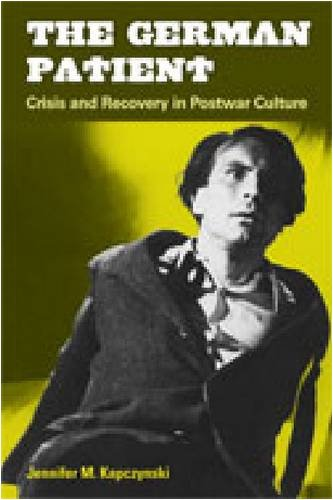 9780472070527: The German Patient: Crisis and Recovery in Postwar Culture (Social History, Popular Culture, And Politics In Germany)