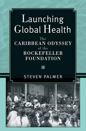 9780472070893: Launching Global Health: The Caribbean Odyssey of the Rockefeller Foundation (Conversations in Medicine and Society)