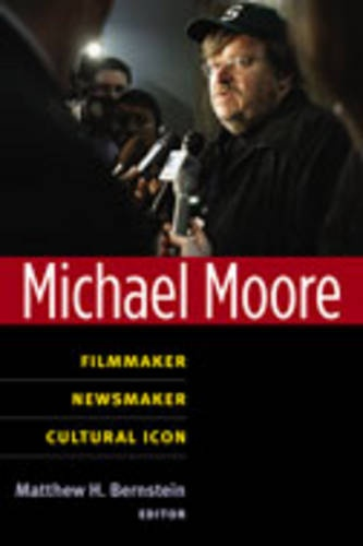 9780472071036: Michael Moore: Filmmaker, Newsmaker, Cultural Icon (Class : Culture)
