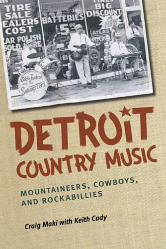 9780472072019: Detroit Country Music: Mountaineers, Cowboys, and Rockabillies