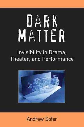 9780472072040: Dark Matter: Invisibility in Drama, Theater, and Performance (Theater: Theory/Text/Performance)