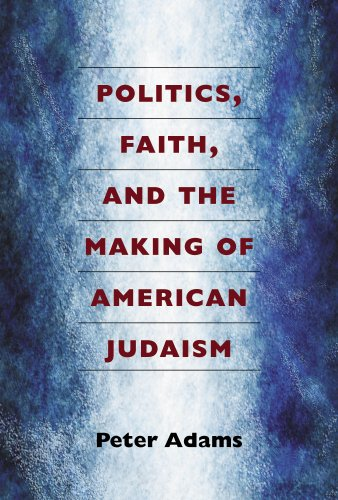 Politics, Faith, and the Making of American Judaism: Peter Adams
