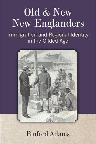 Old and New New Englanders: Immigration and Regional Identity in the Gilded Age: Bluford Adams
