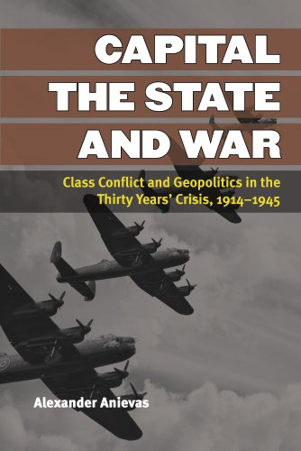 9780472072118: Capital, the State, and War: Class Conflict and Geopolitics in the Thirty Years' Crisis, 1914-1945 (Configurations: Critical Studies of World Politics)