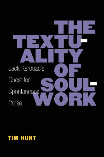 The Textuality of Soulwork: Jack Kerouac s Quest for Spontaneous Prose (Hardback): Timothy Hunt