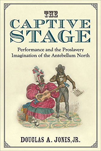 The Captive Stage: Performance and the Proslavery Imagination of the Antebellum North (Hardback): ...