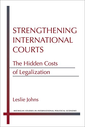 9780472072606: Strengthening International Courts: The Hidden Costs of Legalization (Michigan Studies In International Political Economy)
