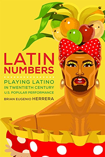 Latin Numbers: Playing Latino in Twentieth-Century U.S. Popular Performance (Hardcover): Brian ...