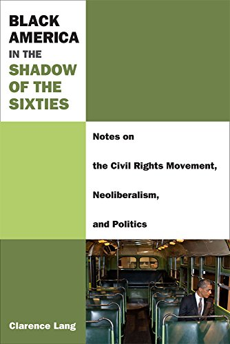 Black America in the Shadow of the Sixties - Notes on the Civil Rights Movement, Neoliberalism, and...