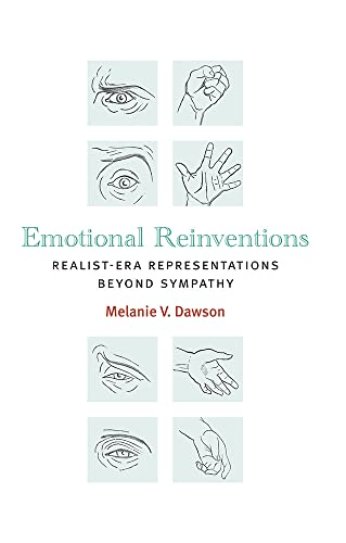 Emotional Reinventions: Realist-Era Representations Beyond Sympathy (Hardback): Melanie V. Dawson
