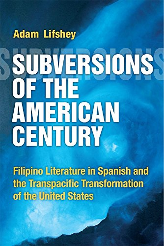 9780472072934: Subversions of the American Century: Filipino Literature in Spanish and the Transpacific Transformation of the United States