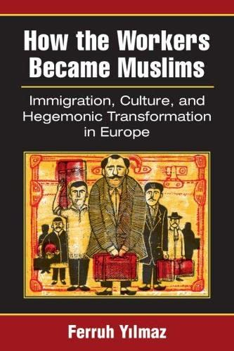 How the Workers Became Muslims: Immigration, Culture, and Hegemonic Transformation in Europe (...