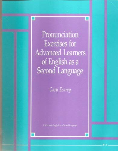Pronunciation Exercises for Advanced Learners of English: Gary Esarey