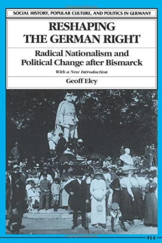 9780472081325: Reshaping the German Right: Radical Nationalism and Political Change after Bismarck (Social History, Popular Culture and Politics in Germany)