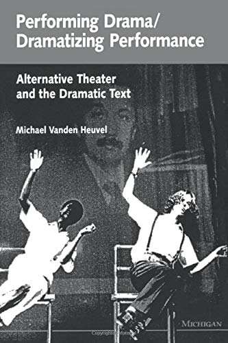 9780472082483: Performing Drama/Dramatizing Performance: Alternative Theater and the Dramatic Text (Theater: Theory/Text/Performance)