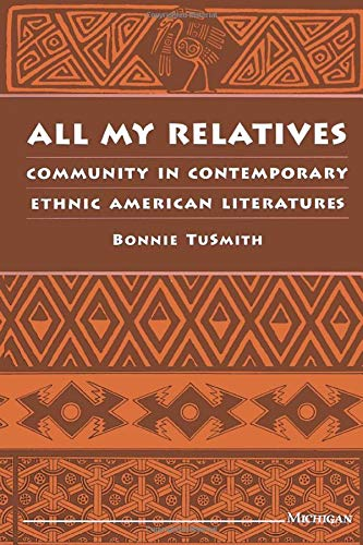 All My Relatives: Community in Contemporary Ethnic American Literatures: TuSmith, Bonnie