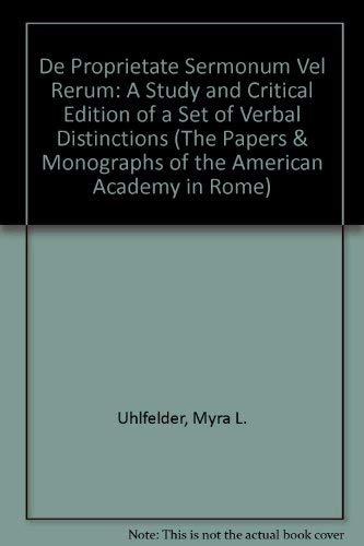 De Proprietate Sermonum vel Rerum: A Study and Critical Edition of a Set of Verbal Distinctions. [...