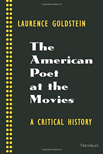 The American Poet at the Movies. A Critical History.: Goldstein, Laurence