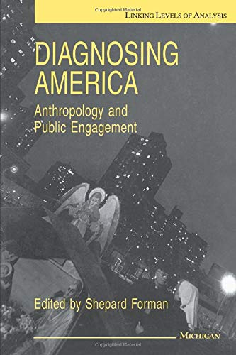 Diagnosing America - Anthropology and Public Engagement: Forman, Shepard