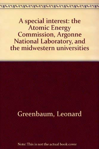 A special interest: the Atomic Energy Commission, Argonne National Laboratory, and the midwestern...
