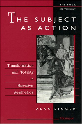 9780472083831: The Subject as Action: Transformation and Totality in Narrative Aesthetics (The Body, In Theory: Histories of Cultural Materialism)