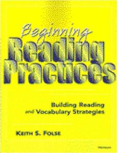 Beginning Reading Practices: Building Reading and Vocabulary: Keith S. Folse