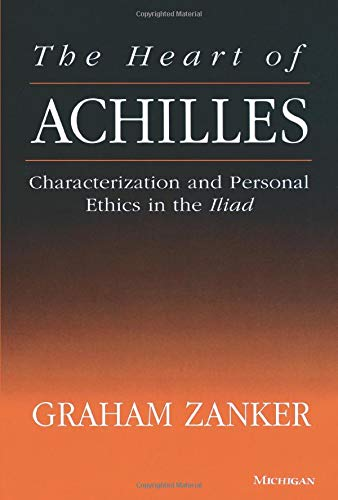 The Heart of Achilles - Characterization and Personal Ethics in the Iliad: Zanker, Graham