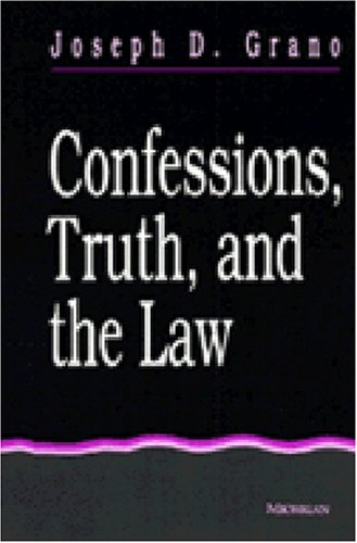 Confessions, truth and the law.: Grano, Joseph D.