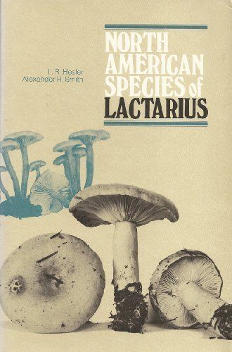 North American Species of Lactarius: L.R. Hesler; Alexander