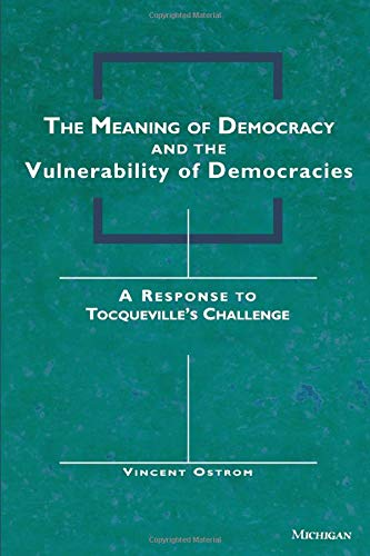 The Meaning of Democracy and the Vulnerabilities of Democracies: A Response to Tocqueville's ...