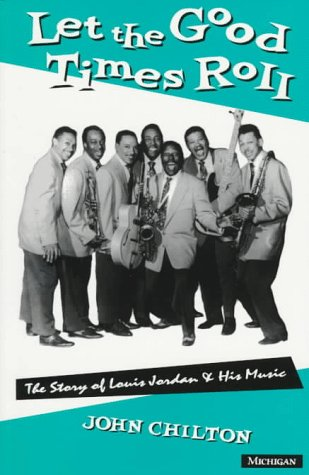 Let the Good Times Roll: The Story of Louis Jordan and His Music (The Michigan American Music ...