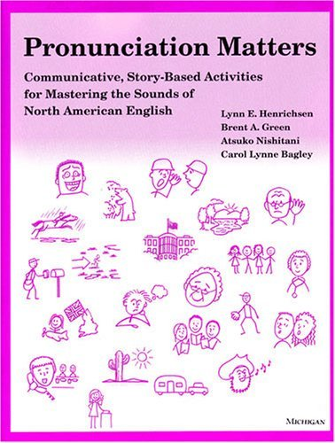 Pronunciation Matters : Communicative, Story-Based Activities for: Brent Green; Carol