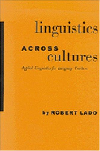 Linguistics across cultures : applied linguistics for: Lado, Robert