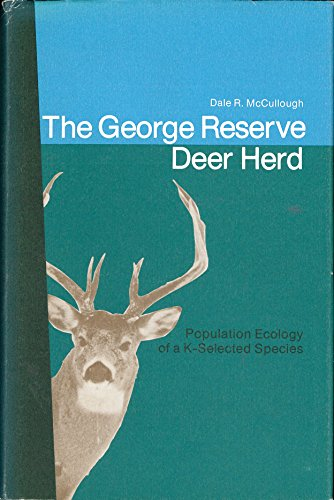 The George Reserve Deer Herd: Population Ecology of a K-Selected Species: McCullough, Dale R.