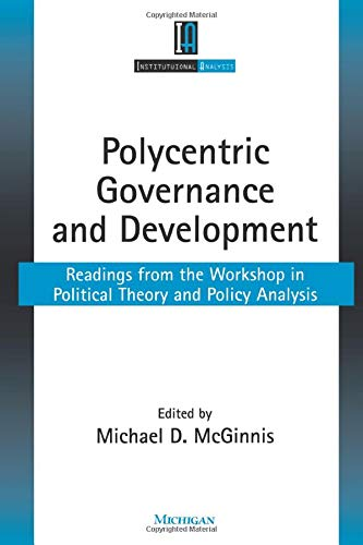 Polycentric Governance and Development: Readings from the Workshop in Political Theory and Policy ...