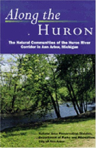 9780472086511: Along the Huron: The Natural Communities of the Huron River Corridor in Ann Arbor, Michigan
