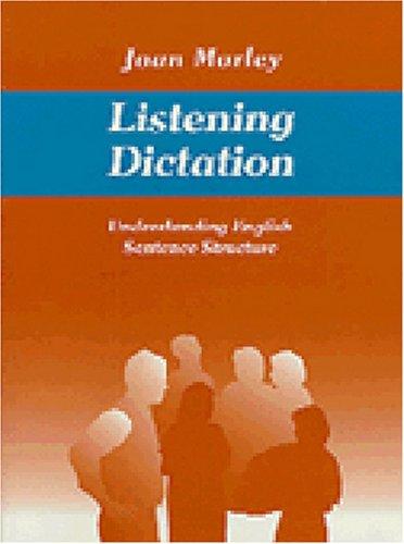 Listening Dictation: Understanding English Sentence Structure: Morley, Joan