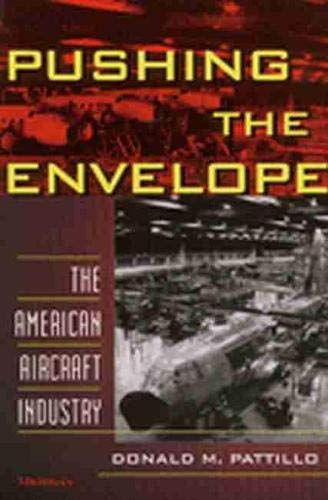 Pushing the Envelope: The American Aircraft Industry (Paperback): Donald M. Pattillo